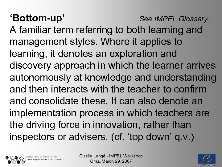 'Bottom-up' See IMPEL Glossary A familiar term referring to both learning and management styles.