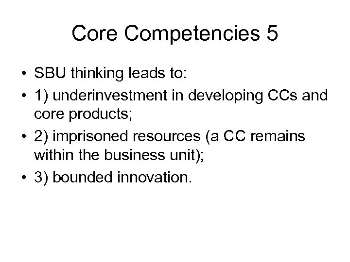 Core Competencies 5 • SBU thinking leads to: • 1) underinvestment in developing CCs