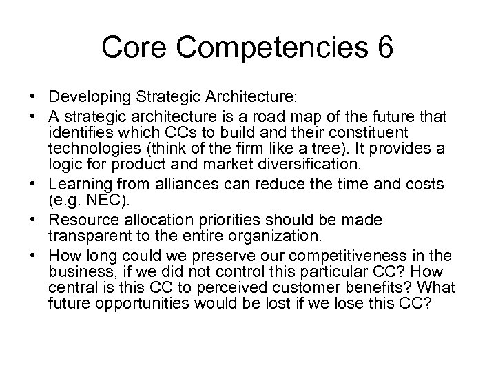 Core Competencies 6 • Developing Strategic Architecture: • A strategic architecture is a road