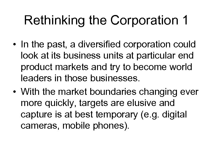Rethinking the Corporation 1 • In the past, a diversified corporation could look at