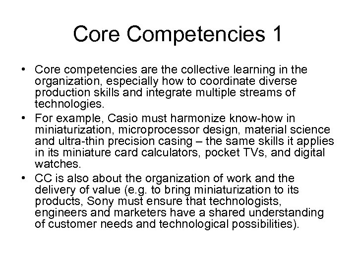 Core Competencies 1 • Core competencies are the collective learning in the organization, especially