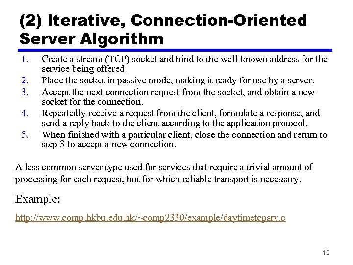(2) Iterative, Connection-Oriented Server Algorithm 1. 2. 3. 4. 5. Create a stream (TCP)