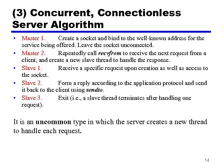 (3) Concurrent, Connectionless Server Algorithm • Master 1. Create a socket and bind to