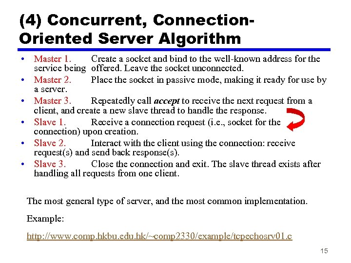 (4) Concurrent, Connection. Oriented Server Algorithm • Master 1. Create a socket and bind