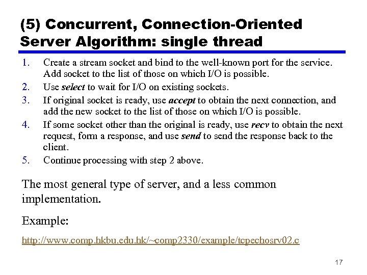 (5) Concurrent, Connection-Oriented Server Algorithm: single thread 1. 2. 3. 4. 5. Create a