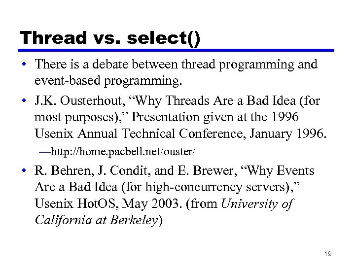 Thread vs. select() • There is a debate between thread programming and event-based programming.