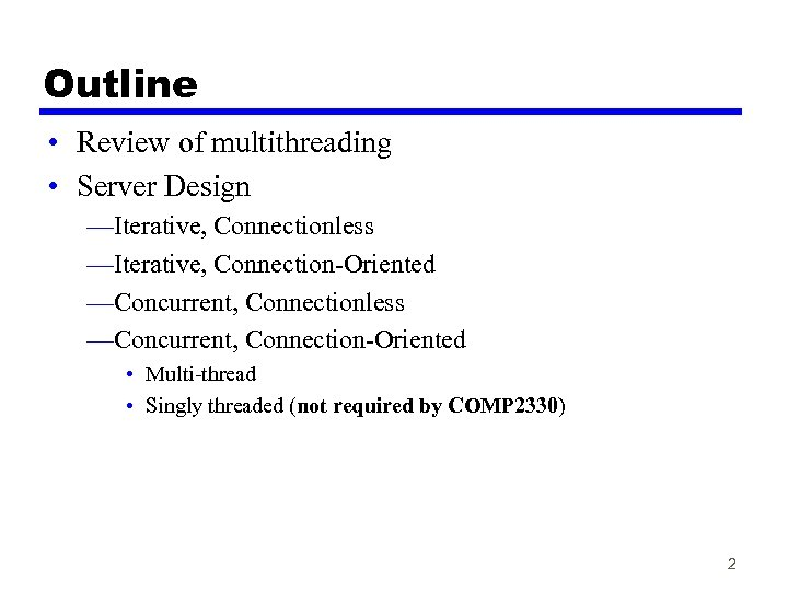 Outline • Review of multithreading • Server Design —Iterative, Connectionless —Iterative, Connection-Oriented —Concurrent, Connectionless