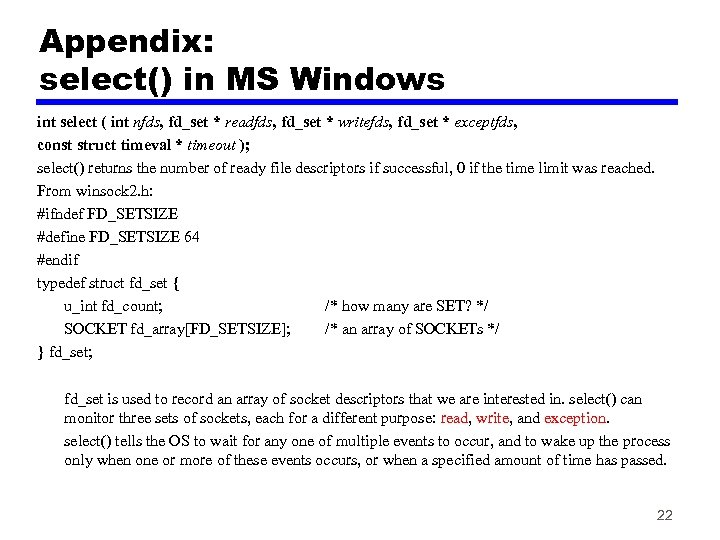 Appendix: select() in MS Windows int select ( int nfds, fd_set * readfds, fd_set