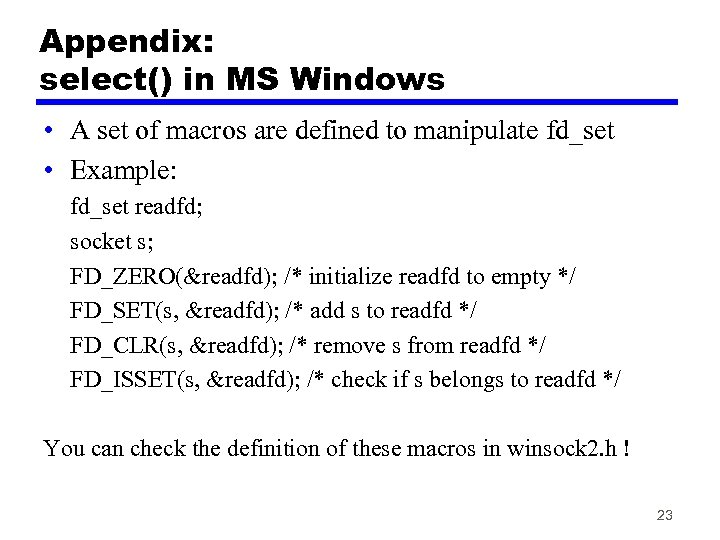 Appendix: select() in MS Windows • A set of macros are defined to manipulate