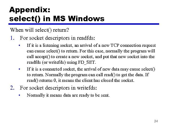 Appendix: select() in MS Windows When will select() return? 1. For socket descriptors in