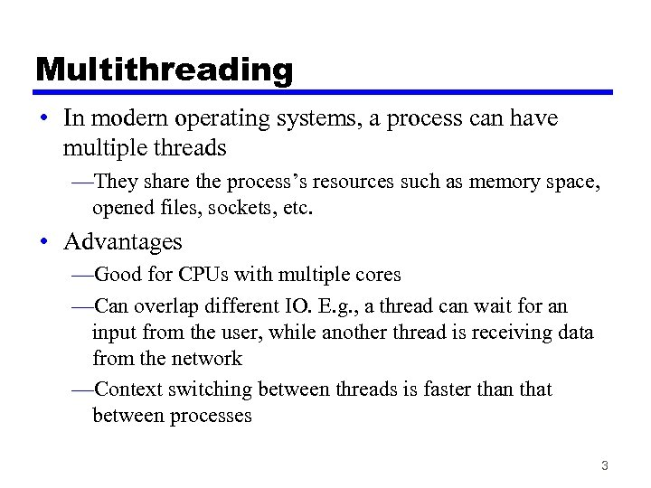 Multithreading • In modern operating systems, a process can have multiple threads —They share