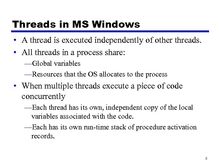 Threads in MS Windows • A thread is executed independently of other threads. •