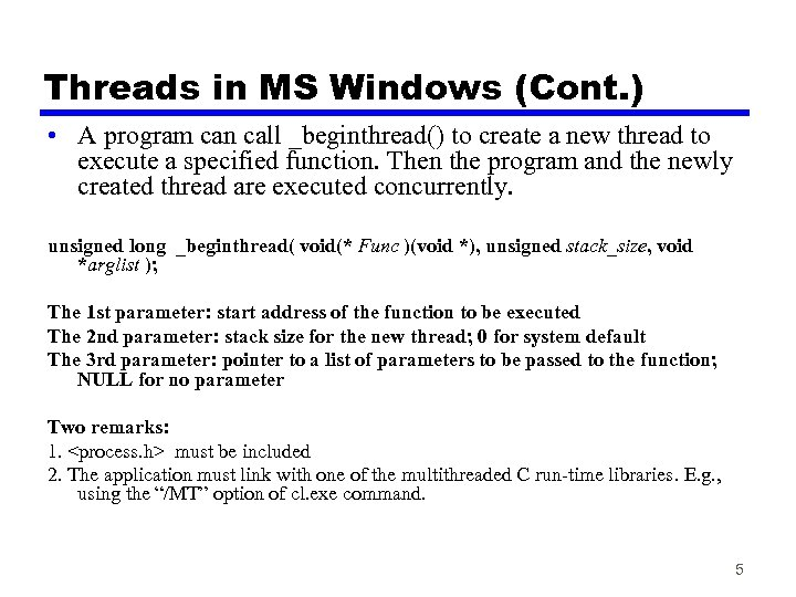 Threads in MS Windows (Cont. ) • A program can call _beginthread() to create