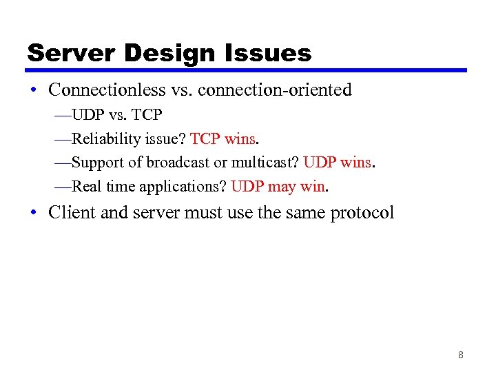 Server Design Issues • Connectionless vs. connection-oriented —UDP vs. TCP —Reliability issue? TCP wins.