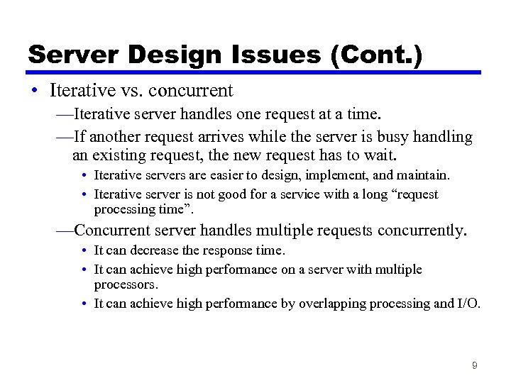 Server Design Issues (Cont. ) • Iterative vs. concurrent —Iterative server handles one request
