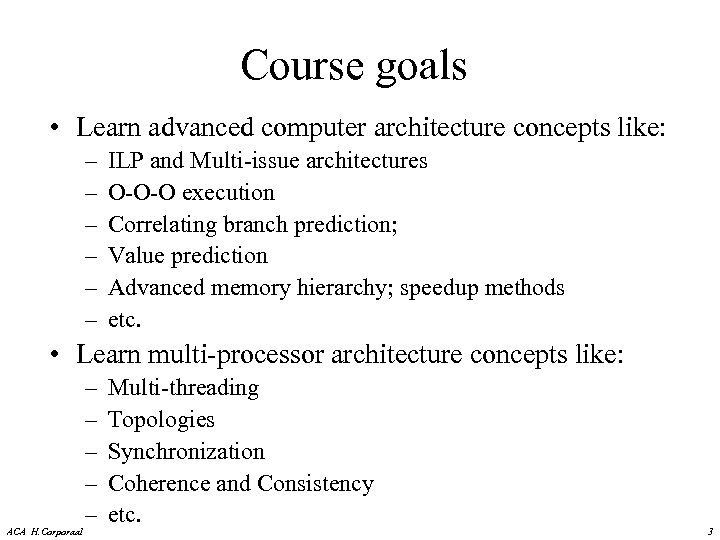 Course goals • Learn advanced computer architecture concepts like: – – – ILP and