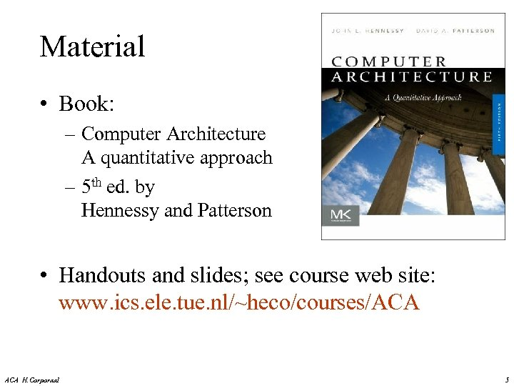 Material • Book: – Computer Architecture A quantitative approach – 5 th ed. by
