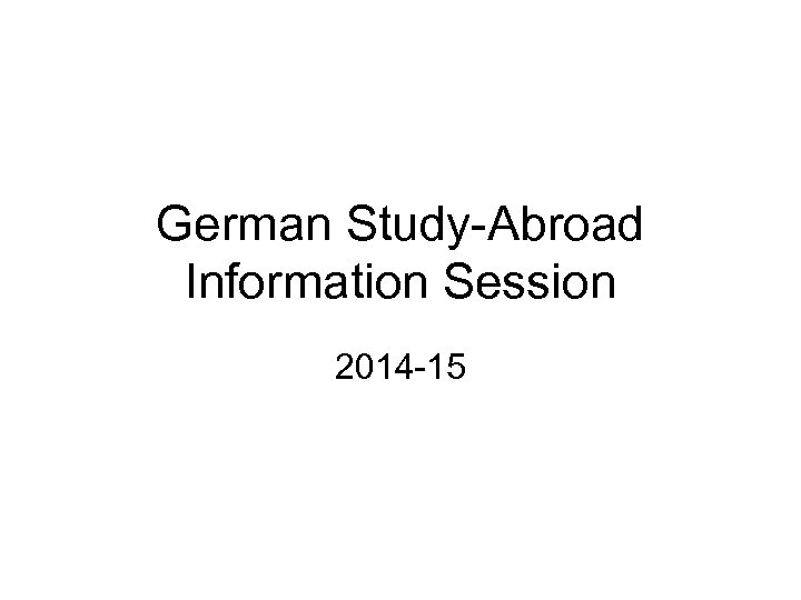German Study-Abroad Information Session 2014 -15