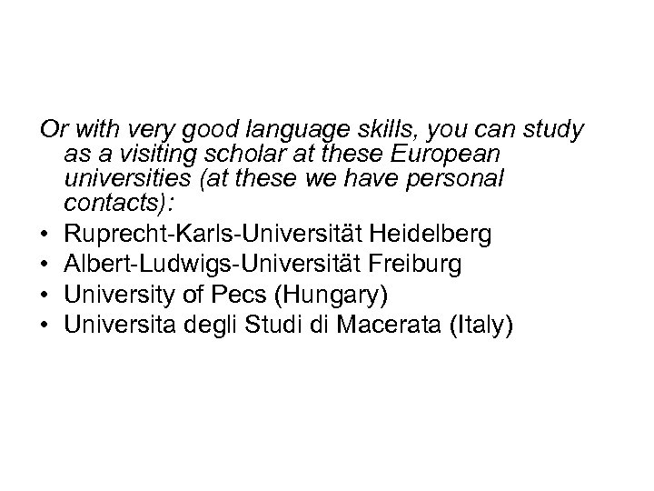 Or with very good language skills, you can study as a visiting scholar at