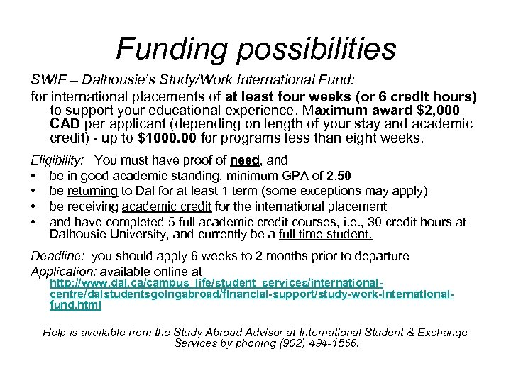 Funding possibilities SWIF – Dalhousie's Study/Work International Fund: for international placements of at least