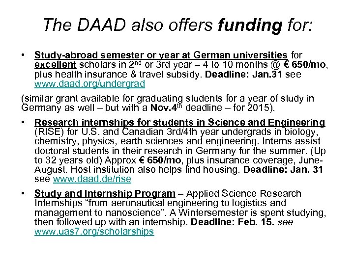 The DAAD also offers funding for: • Study-abroad semester or year at German universities