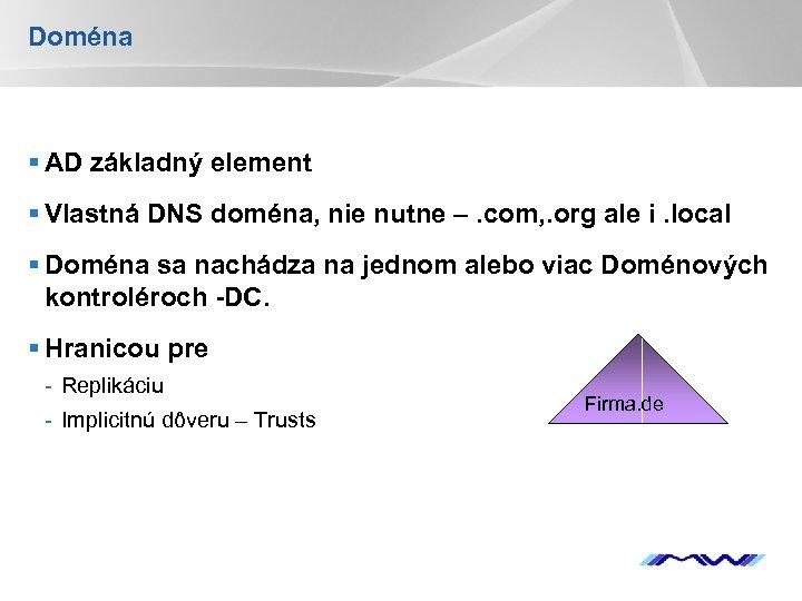 Doména § AD základný element § Vlastná DNS doména, nie nutne –. com, .