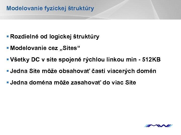 """Modelovanie fyzickej štruktúry § Rozdielné od logickej štruktúry § Modelovanie cez """"Sites"""" § Všetky"""