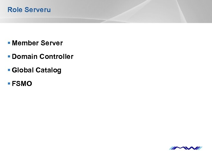 Role Serveru § Member Server § Domain Controller § Global Catalog § FSMO YOUR
