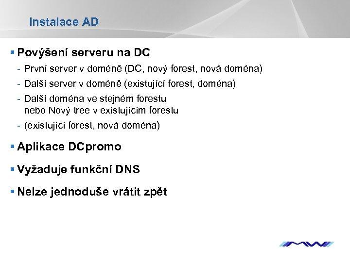 Instalace AD § Povýšení serveru na DC - První server v doméně (DC, nový