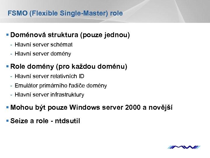 FSMO (Flexible Single-Master) role § Doménová struktura (pouze jednou) - Hlavní server schémat -