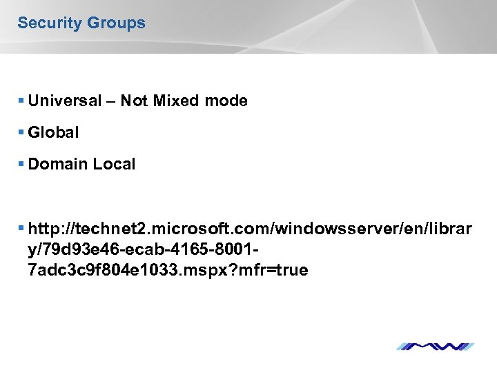 Security Groups § Universal – Not Mixed mode § Global § Domain Local §