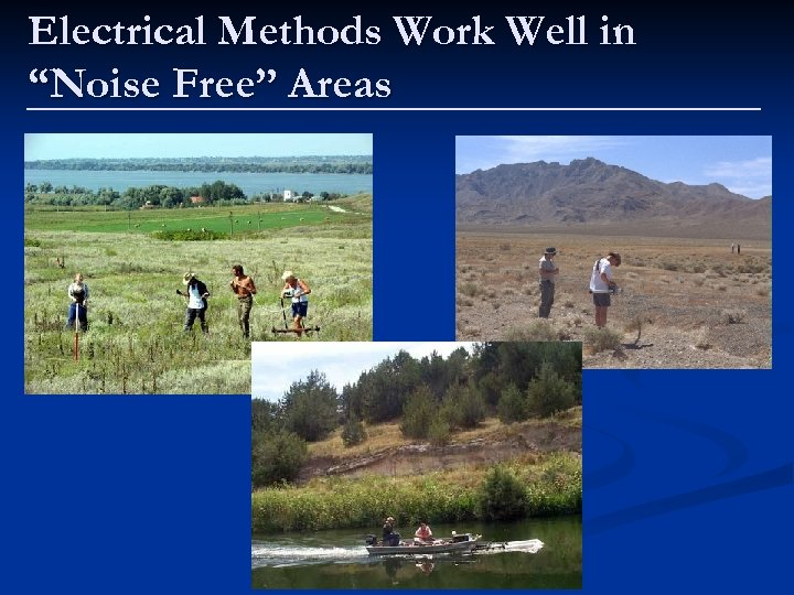 "Electrical Methods Work Well in ""Noise Free"" Areas"