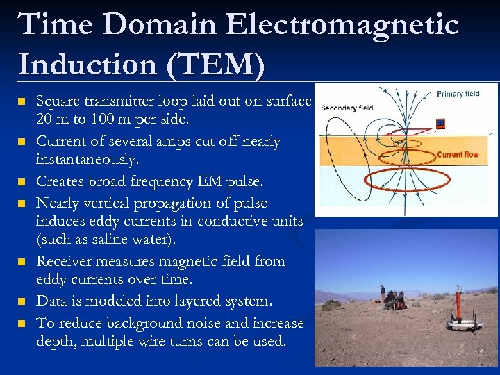 Time Domain Electromagnetic Induction (TEM) n n n n Square transmitter loop laid out