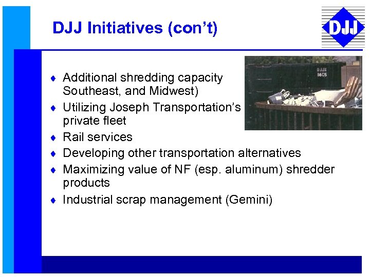 DJJ Initiatives (con't) ¨ Additional shredding capacity ¨ ¨ ¨ (West, Southeast, and Midwest)