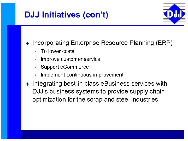 DJJ Initiatives (con't) ¨ Incorporating Enterprise Resource Planning (ERP) s s To lower costs