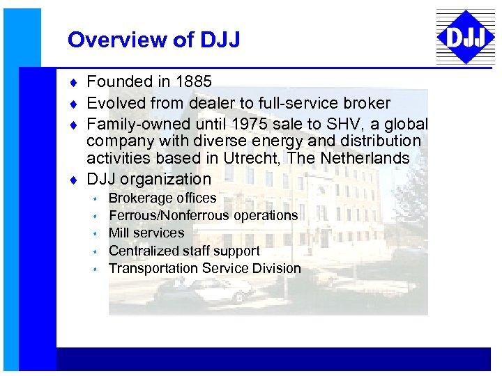 Overview of DJJ ¨ Founded in 1885 ¨ Evolved from dealer to full-service broker