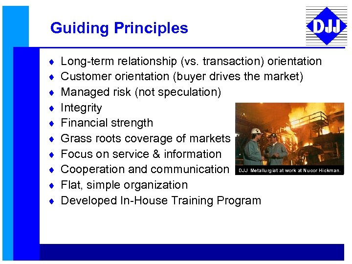 Guiding Principles ¨ ¨ ¨ ¨ ¨ Long-term relationship (vs. transaction) orientation Customer orientation