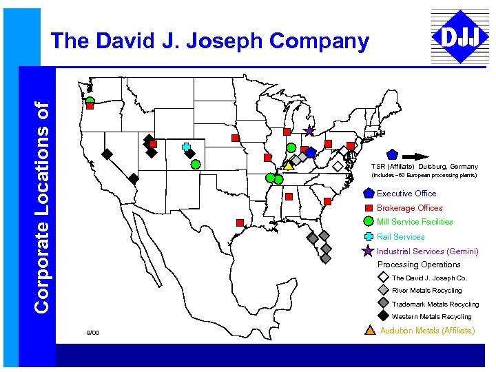Corporate Locations of The David J. Joseph Company TSR (Affiliate) Duisburg, Germany (includes ~60