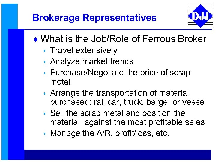 Brokerage Representatives ¨ What is the Job/Role of Ferrous Broker s Travel extensively s