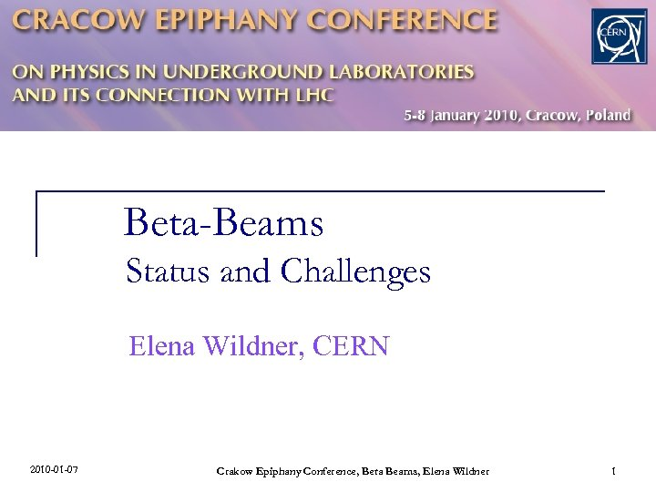 Beta-Beams Status and Challenges Elena Wildner, CERN 2010 -01 -07 Crakow Epiphany Conference, Beta