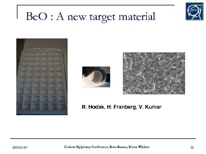 Be. O : A new target material R. Hodak, H. Franberg, V. Kumar 2010