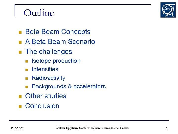 Outline n n n Beta Beam Concepts A Beta Beam Scenario The challenges n