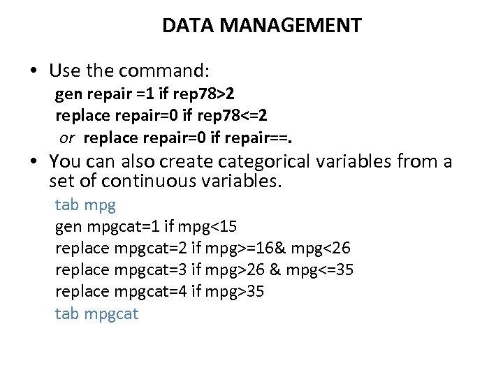 DATA MANAGEMENT • Use the command: gen repair =1 if rep 78>2 replace repair=0
