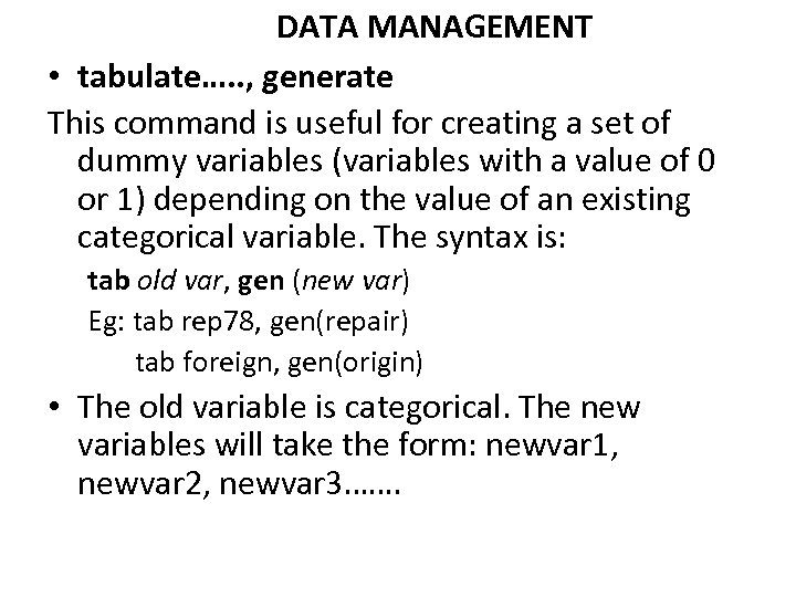 DATA MANAGEMENT • tabulate…. . , generate This command is useful for creating a