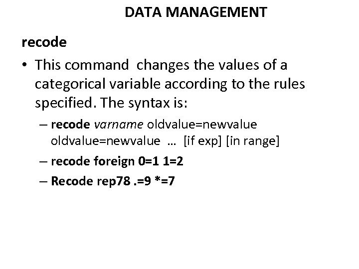 DATA MANAGEMENT recode • This command changes the values of a categorical variable according