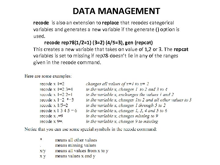 DATA MANAGEMENT recode is also an extension to replace that recodes categorical variables and