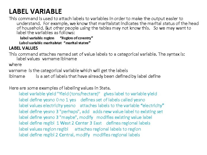 LABEL VARIABLE This command is used to attach labels to variables in order to