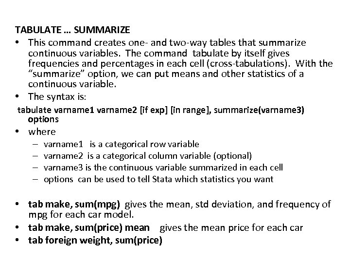 TABULATE … SUMMARIZE • This command creates one- and two-way tables that summarize continuous