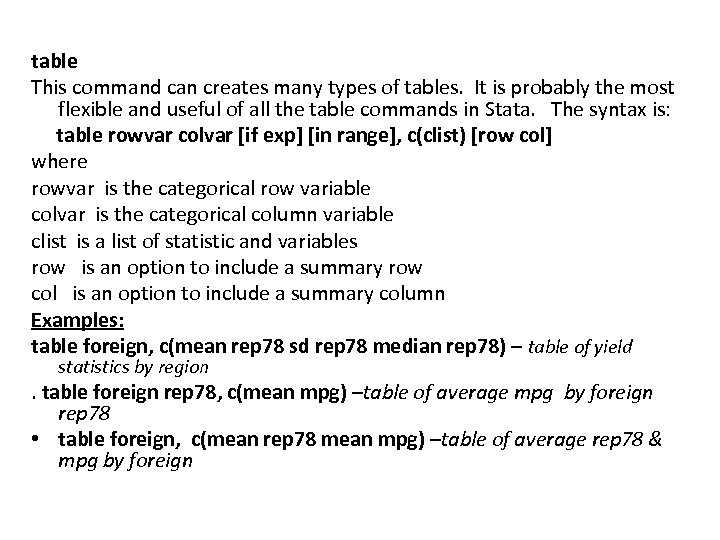 table This command can creates many types of tables. It is probably the most