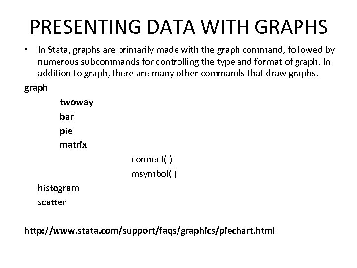 PRESENTING DATA WITH GRAPHS • In Stata, graphs are primarily made with the graph